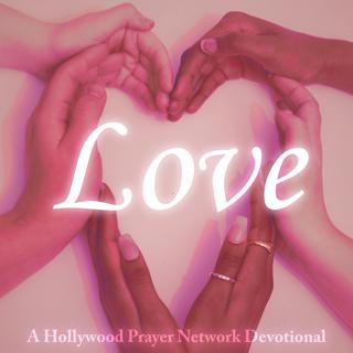 Hollywood Prayer Network Devotional Love