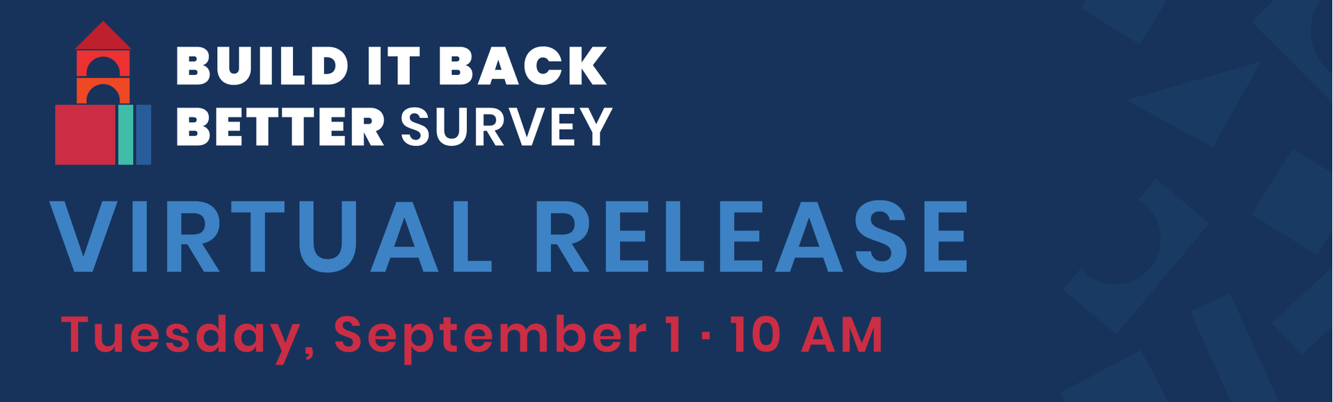Text on blue background: Build it Back Better Survey / Virtual Release / Tuesday, September 1 - 10 AM
