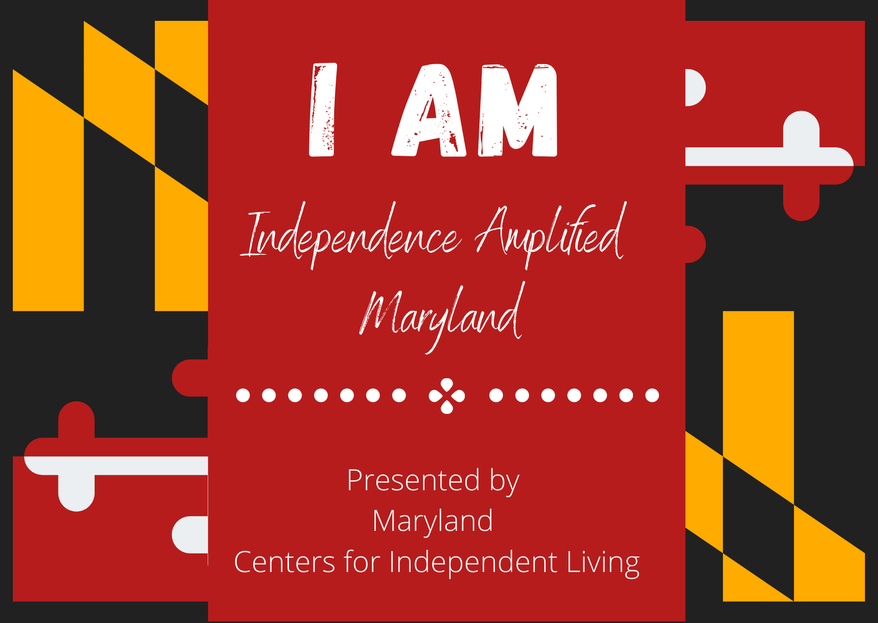 Independence Amplified Maryland (I AM)  flyer with maryland flag design