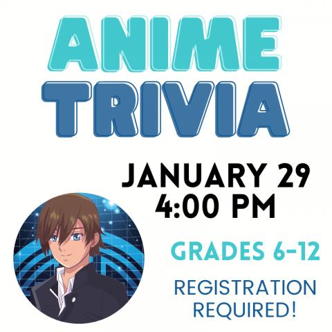 anime trivia (grades 6-12)  January 29th at 4pm, registerregister