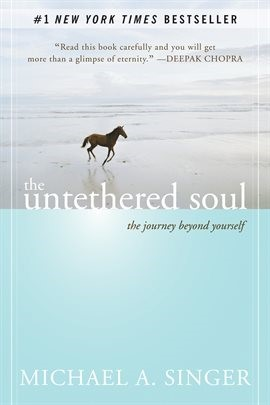 The untethered Soul (2007) the journey beyond yourself by Michael A. Singer
